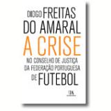 A Crise No Conselho De Justiça Da Federação Portuguesa De Futebol - Diogo Freitas do Amaral