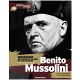 Mussolini � Ascens�o e Gl�ria de um Ditador - Benito Mussolini� (Vol.20) -