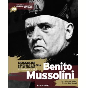 Mussolini – Ascensão e Glória de um Ditador - Benito Mussolini (Vol.20)