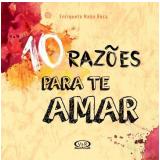 10 Razões Para Te Amar - Enriqueta Naón Roca