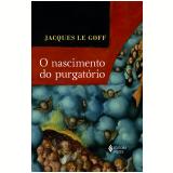 O Nascimento ao Purgatório - Jacques Le Goff