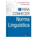 Para Conhecer - Norma Linguística - Carlos Alberto Faraco, Ana Maria Zilles
