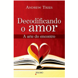 Decodificando o Amor - Andrew Trees