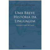 Uma Breve História da Linguagem - Steven Roger Fischer