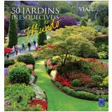 50 Jardins Inesquecíveis do Mundo - Editora Europa