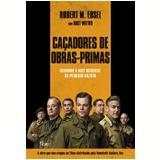 Caçadores de Obras-Primas - Robert M. Edsel