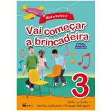 Vai Começar A Brincadeira - Matemática - Vol. 3 - Junia La Scala
