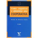 Como Organizar E Administrar Uma Cooperativa Uma Alternativa Para O Desemprego - Helnon de Oliveira Cruzio