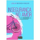 Insegurança No Amor Livre-se Da Ansiedade Nos Relacionamentos - Leslie Becker-phelps