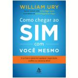 Como Chegar Ao Sim Com Você Mesmo - William Ury