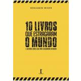 10 Livros que Estragaram o Mundo - Benjamin Wiker
