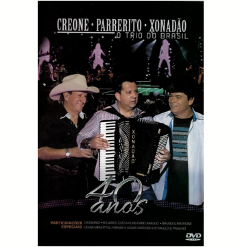 Creone, Parrerito & Xonadão - O Trio Do Brasil - Trio Do Brasil - 40 Anos Ao Vivo (DVD)