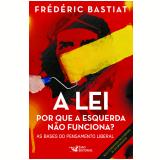 A Lei: Por Que A Esquerda Não Funciona - Frédéric Bastiat