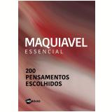 Maquiavel Essencial - 200 Pensamentos Escolhidos