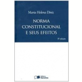 Norma Constitucional e Seus Efeitos - Maria Helena Diniz