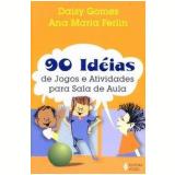 90 Id�ias de Jogos e Atividades para a Sala de Aula - Ana Maria Ferlin, Daisy Spolidoro F. Gomes