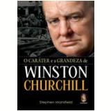 O Caráter e a Grandeza de Winston Churchill - Stephen Mansfield