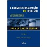 A Constitucionalização Do Processo: O Modelo Constitucional Da Justiça Brasileira E As Relações Entre Processo E Constituição - Hermes Zaneti Júnior