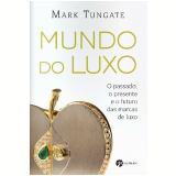 Mundo Do Luxo - Mark Tungate
