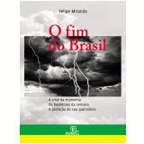 O Fim do Brasil - Felipe Miranda