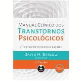 Manual Clínico Dos Transtornos Psicológicos - David H. Barlow (Org.)