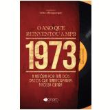 1973 - O Ano que Reinventou a MPB - Celio Albuquerque