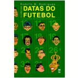 O Livro das Datas do Futebol - Rodolfo Martins Rodrigues