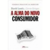 A Alma do Novo Consumidor - David Lewis