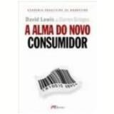 A Alma do Novo Consumidor - David Lewis