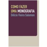 Como Fazer uma Monografia - Délcio Vieira Salomon