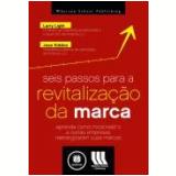 Seis Passos Para A Revitalizaçao Da Marca - Larry Light