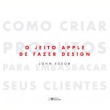 O Jeito Apple de Fazer Design - John Edson