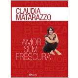 Amor Sem Frescura - Claudia Matarazzo