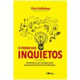 O Poder Dos Inquietos - Chris Guillebeau