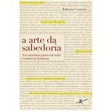 A Arte Da Sabedoria - BALTASAR GRACIÁN