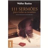 111 Sermões para todas as ocasiões – Vol. 1 - Walter Bastos