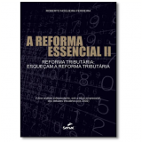 Reforma Essencial 2, A: Reforma Tributaria Esqueçam A Reforma Tributaria - Roberto Nogueira Pereira