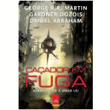 Caçador Em Fuga - George R. R. Martin, Gardner Dozois, Daniel Abraham