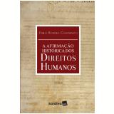 A Afirmação Histórica dos Direitos Humanos - Fábio Konder Comparato
