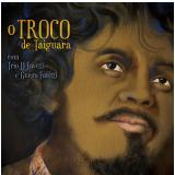 Trio D Favetti e Guego Favetti - O Troco de Taiguara (CD) - Trio D Favetti, Guego Favetti