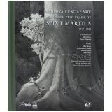 Natureza, Ciência e Arte na Viagem Pelo Brasil de SPIX e Martius 1817-1820 - Paulo Ormindo, Alda Heizer
