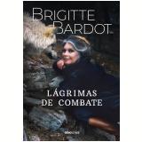 Lágrimas de Combate - Brigitte Bardot, Anne-cécile Huprelle