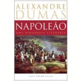 Napoleão: uma Biografia Literária - Alexandre Dumas