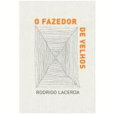 O Fazedor de Velhos - Rodrigo Lacerda