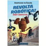 Revolta Rob�tica! - Andy Griffiths