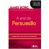 A Arte da Persuasão - James Borg
