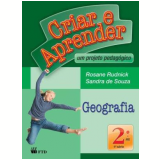 Criar E Aprender - Geografia - 2� Ano/1� S�rie - Ensino Fundamental I - Rosane Rudnick, Sandra Souza