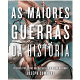 As Maiores Guerras da História - Joseph Cummins