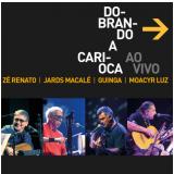 Zé Renato, Jards Macalé, Guinga e Moacyr Luz - Dobrando a Carioca - Digipack (CD) - Vários (veja lista completa)