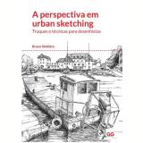 A Perspectiva em Urban Sketching - Truques e Técnicas para Desenhistas - Bruno Mollière